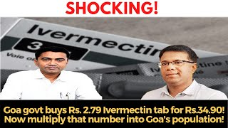 Goa govt buys Rs. 2.79 Ivermectin tab for Rs.34.90! Now multiply that number into Goa's population!