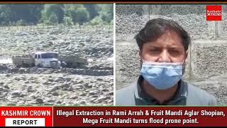 Illegal Extraction in Rami Arrah& Fruit Mandi Aglar Shopian,Mega Fruit Mandi turns flood prone point