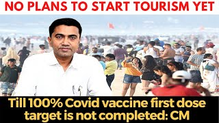 No plans to start tourism till 100% Covid vaccine first dose target is not completed: CM