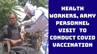 Health Workers, Army Personnel Visit Poonch's Village At LoC To Conduct COVID Vaccination