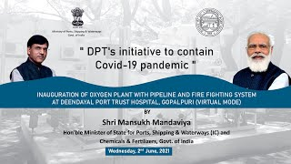 Inauguration of Oxygen Plant with Pipeline and Firefighting system at DPT Hospital , Gopalpuri