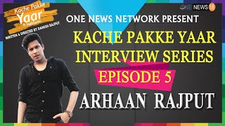 ARHAAN RAJPUT | INTERVIEW SERIES | Kache Pakke Yaar | episode 5