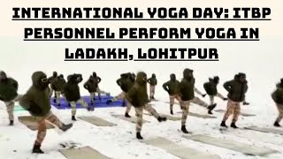 International Yoga Day: ITBP Personnel Perform Yoga In Ladakh, Lohitpur | Catch News