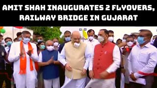 Amit Shah Inaugurates 2 Flyovers, Railway Bridge In Gujarat | Catch News