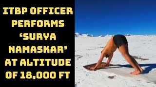 ITBP Officer Performs 'Surya Namaskar' At Altitude Of 18,000 Ft In Ladakh | Catch News
