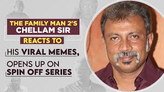 The Family Man 2's Chellam Sir aka Uday Mahesh reacts to his viral memes, Mohanlal, spin-off series