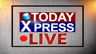 #TODAY_XPRESS.......LIVE