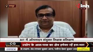 Chhattisgarh News    Raipur, BIT में Online संयुक्त शिक्षक प्रशिक्षण