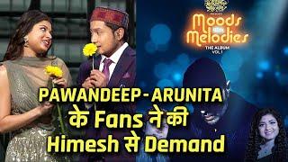 Tere Begairr | Pawandeep Aur Arunita Ke FANS Ne Himesh Reshammiya Se Kya Ki Demand? | Indian Idol 12