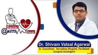 Doctor @ Your Door | Dr. Shivam Vatsal Agarwal ( Surgical Oncologist ) | Date:-26/03/21