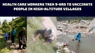 Health Care Workers Trek 9-Hrs To Vaccinate People In High-Altitude Villages Of J&K  | Catch News