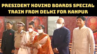 President Kovind Boards Special Train From Delhi For Kanpur | Catch News