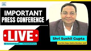 LIVE | Senior AAP leader & Rajya Sabha Member Sushil Gupta Addressing an Important Press Conference