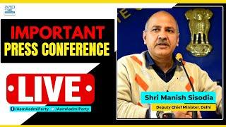 LIVE | AAP Senior Leader and Deputy CM Delhi Manish Sisodia addressing an Important Press Conference