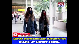 RAVEENA TANDON WITH RASHA TANDON SPOTTED MUMBAI AT AIRPORT ARRIVAL
