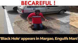 #Becareful | 'Black Hole' appears in Margao, Engulfs Man!