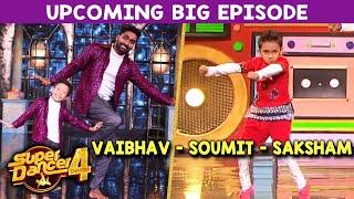 Super Dancer 4 Upcoming Episode | Vaibhav - Soumit Aur Saksham Karenge COMEDY Dhamaal