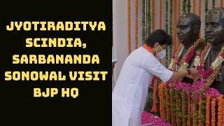 Jyotiraditya Scindia, Sarbananda Sonowal Visit BJP HQ | Catch News