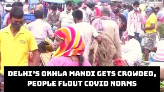 Delhi's Okhla Mandi Gets Crowded, People Flout COVID Norms | Catch News