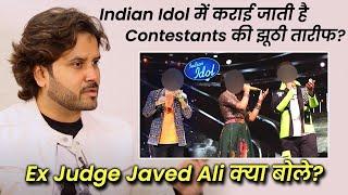 Indian Idol Me Karayi Jaati Hai Contestants Ki Jhooti Tarif, Ex Judge Javed Ali Ne Batayi Sachai