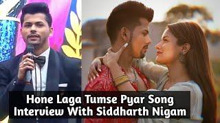 Siddharth Nigam Interview - HONE LAGA TUMSE PYAAR Song