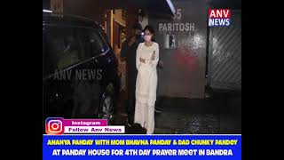 Ananya Panday with mom Bhavna Panday & Dad chunky Pandey at Panday house for 4th day prayer meet in