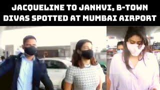 Jacqueline To Janhvi, B-town Divas Spotted At Mumbai Airport   Catch News