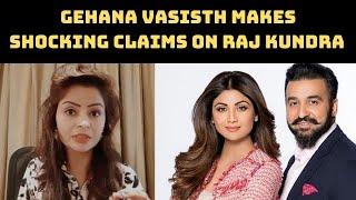 Gehana Vasisth Makes Shocking Claims On Raj Kundra | Catch News