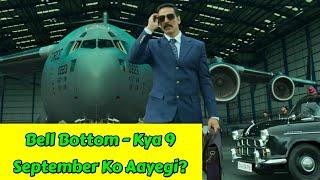 Is Bell Bottom Movie Coming On September 9, 2021 On Akshay Kumar's Birthday?