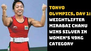 Tokyo Olympics, Day 1: Weightlifter Mirabai Chanu Wins Silver In Women's 49kg Category   Catch News