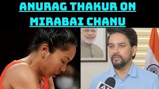 Anurag Thakur Congratulates Mirabai Chanu, Says 'She Made Country Proud'   Catch News
