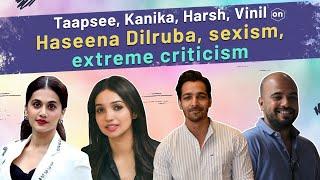 Taapsee Pannu, Kanika Dhillon, Harsh REACT to criticism, public debate on Haseen Dillruba, sexism