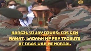 Kargil Vijay Diwas: CDS Gen Rawat, Ladakh MP Pay Tribute At Dras War Memorial | Catch News