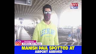 MANISH PAUL SPOTTED AT AIRPORT ARRIVED