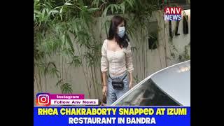 RHEA CHAKRABORTY SNAPPED AT IZUMI RESTAURANT IN BANDRA