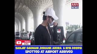 SANJAY GAGNANI ,DISHANK ARORA  & RIYA DEEPSI  SPOTTED AT AIRPORT ARRIVED