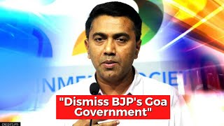 """Dismiss BJP's Goa Government"""
