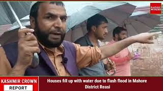Houses fill. Up with water due to flash flood in Mahore District Reasi