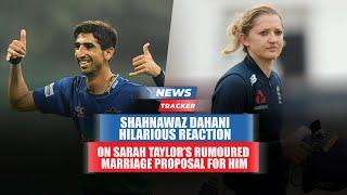 Pak Pacer Shahnawaz Dahani Hilariously Reacts To Sarah Taylor's Rumoured Marriage Proposal