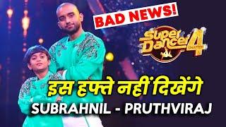 Super Dancer 4 : Subrahnil Aur Pruthviraj Is Week Nahi Karenge Perform