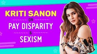 Kriti Sanon on sexism & pay disparity: My male friends sometimes feel 'itna kya problem hai?'| Mimi