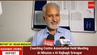Coaching Centre Association Held Meeting At Mission e At Rajbagh Srinagar