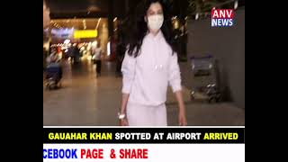 GAUAHAR KHAN  SPOTTED AT AIRPORT ARRIVED
