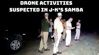 Drone Activities Suspected In J-K's Samba | Catch  News