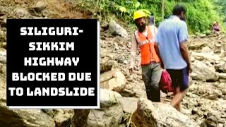 Siliguri-Sikkim Highway Blocked Due To Landslide   Catch News