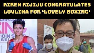 Kiren Rijiju Congratulates Lovlina For 'Lovely Boxing' | Catch. News