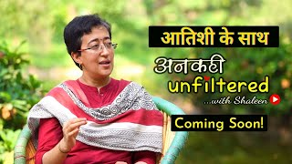 Coming Soon! Ep 03 : अनकही Unfiltered with Shaleen Mitra featuring Atishi #AnkahiUnfiltered