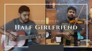 Half Girlfriend   Phir Bhi Tumko   Abhijith P S Nair   Sandeep Mohan   Arjit Singh