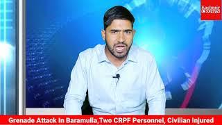 #BreakingNews: Grenade Attack In Baramulla, Two CRPF Personnel, Civilian Injured