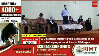 SDM pahalgam Interacted with locals during Youth mission programme at Town Hall Pahalgam.